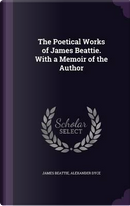 The Poetical Works of James Beattie. with a Memoir of the Author by James Beattie