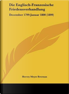 Die Englisch-Franzosische Friedensverhandlung by Hervey Meyer Bowman