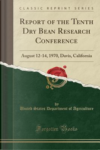 Report of the Tenth Dry Bean Research Conference by United States Department of Agriculture