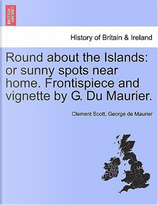 Round about the Islands by Clement Scott