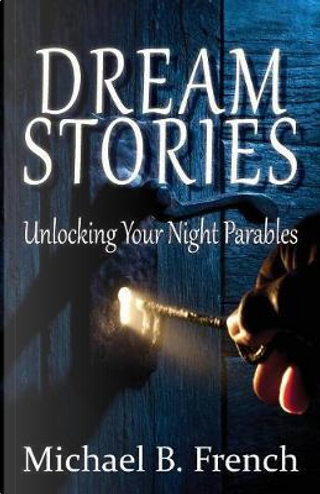 Dream Stories by Michael B. French