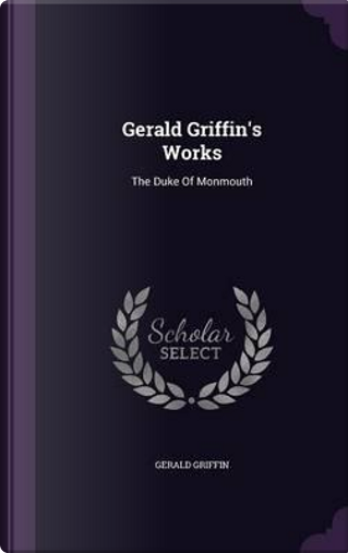 Gerald Griffin's Works by Gerald Griffin