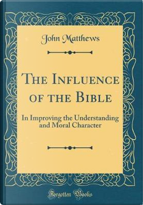 The Influence of the Bible by John Matthews