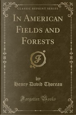 In American Fields and Forests (Classic Reprint) by Henry D. Thoreau