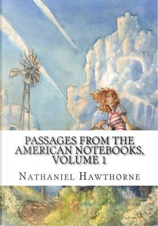 Passages from the American Notebooks, Volume 1 by NATHANIEL HAWTHORNE
