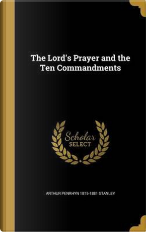 The Lord's Prayer and the Ten Commandments by Arthur Penrhyn 1815-1881 Stanley