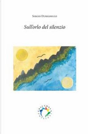Sull'orlo del silenzio by Sergio Durighello