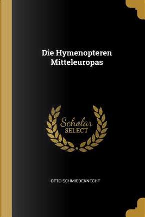 Die Hymenopteren Mitteleuropas by Otto Schmiedeknecht