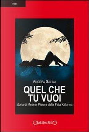Quel che tu vuoi. Storia di messer Piero e la fata Katarina by Andrea Salina