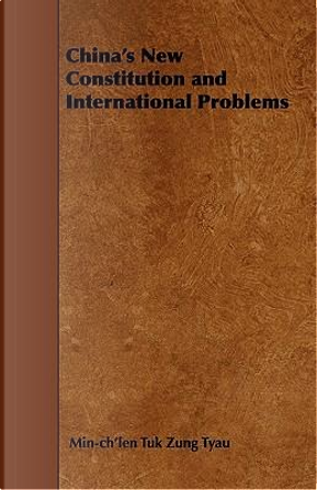China's New Constitution And International Problems by Min-ch'len Tuk Zung Tyau