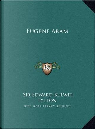Eugene Aram by SIR EDWARD BULWER LYTTON