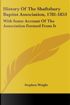 History of the Shaftsbury Baptist Association, 1781-1853 by Stephen Wright