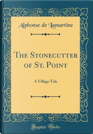 The Stonecutter of St. Point by Alphonse de Lamartine