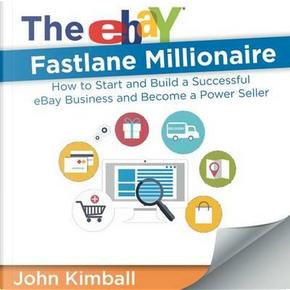 The eBay Fastlane Millionaire by John Kimball