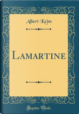 Lamartine (Classic Reprint) by Albert Keim