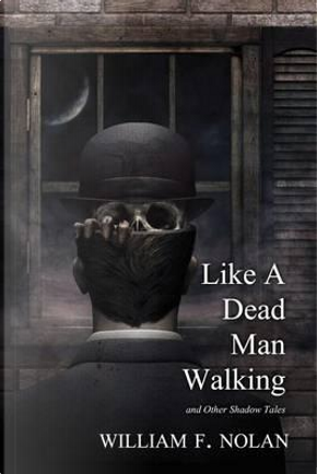 Like a Dead Man Walking by William F. Nolan