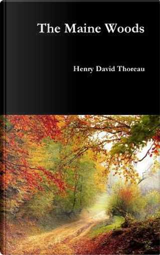 The Maine Woods by Henry D. Thoreau