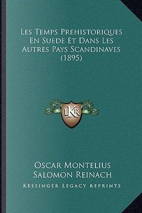 Les Temps Prehistoriques En Suede Et Dans Les Autres Pays Scandinaves (1895) by Oscar Montelius