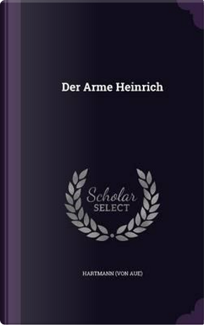 Der Arme Heinrich by Hartmann (von Aue)
