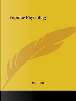 Popular Physiology - 1884 by R. T. Trall