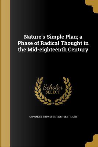 NATURES SIMPLE PLAN A PHASE OF by Chauncey Brewster 1876-1963 Tinker