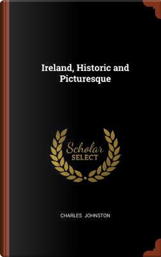 Ireland, Historic and Picturesque by Charles Johnston