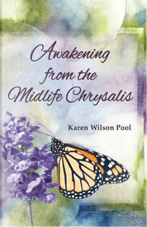 Awakening from the Midlife Chrysalis by Karen Wilson Pool