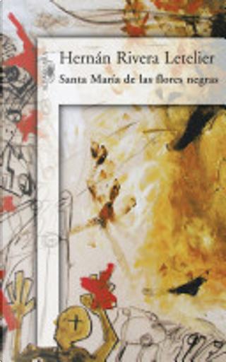 Santa María de las flores negras by Hernan Rivera Letelier