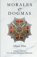 Morales & Dogmas by Albert Pike