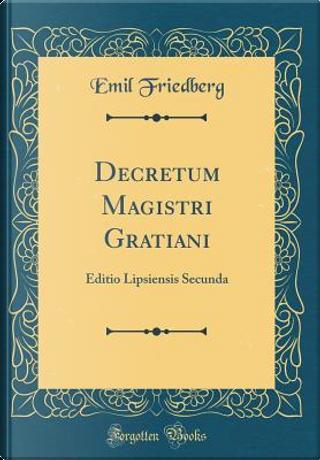 Decretum Magistri Gratiani by Emil Friedberg