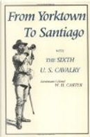From Yorktown to Santiago with the Sixth U.S. Cavalry by William Harding Carter