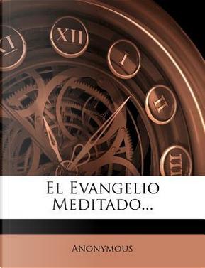 El Evangelio Meditado. by ANONYMOUS