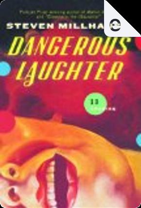 Dangerous Laughter by Steven Millhauser