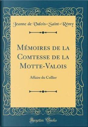 Mémoires de la Comtesse de la Motte-Valois by Jeanne de Valois-Saint-Rémy