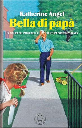 Bella di papà by Katherine Angel