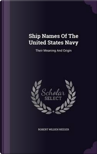 Ship Names of the United States Navy by Robert Wilden Neeser