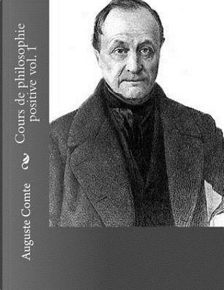 Cours de philosophie positive vol. 1 by auguste comte