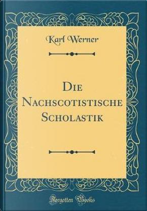 Die Nachscotistische Scholastik (Classic Reprint) by Karl Werner
