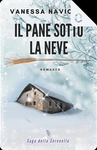 Il pane sotto la neve by Vanessa Navicelli