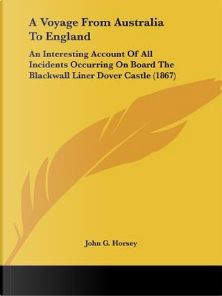 A Voyage from Australia to England by John G. Horsey