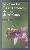 La vita amorosa dei fiori da profumo by Jean-Pierre Otte