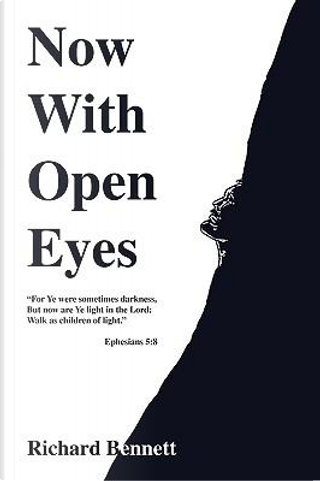Now With Open Eyes by Richard Bennett