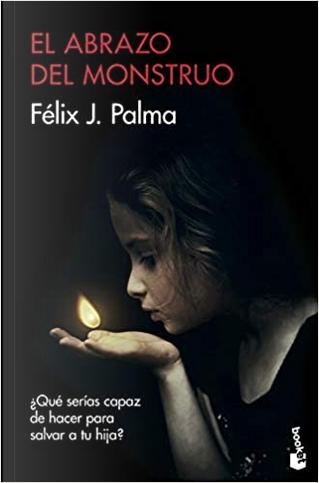 El abrazo del monstruo by Félix J. Palma