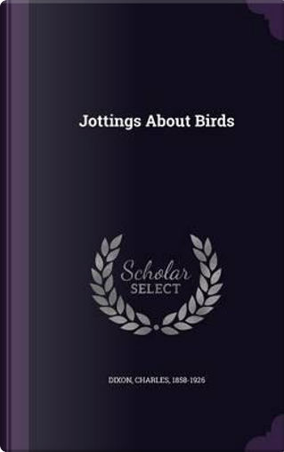 Jottings about Birds by Charles Dixon