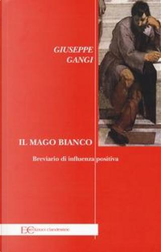 Il mago bianco. Breviario di influenza positiva by Giuseppe Gangi