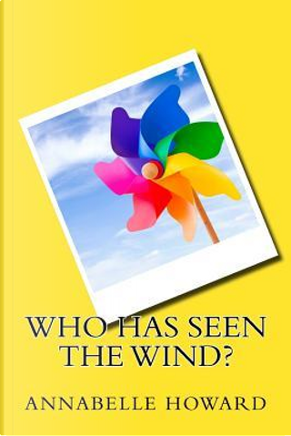 Who Has Seen the Wind? by Annabelle Howard