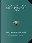 A Plea for Peace in Social Evolution (1899) by Jan Helenus Ferguson