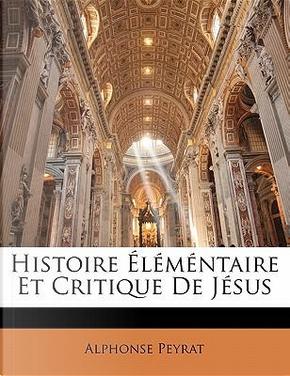 Histoire L M Ntaire Et Critique de J Sus by Alphonse Peyrat