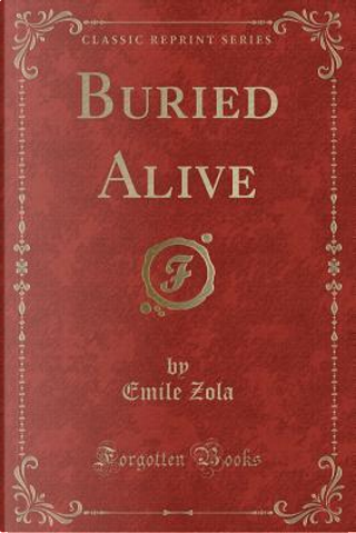 Buried Alive (Classic Reprint) by Emile Zola