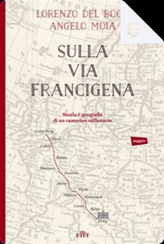 Sulla via Francigena by Angelo Moia, Lorenzo del Boca